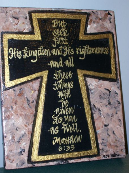 Matthew 6 verse 33 cross now available contact artist at traceymalone@comcast.net